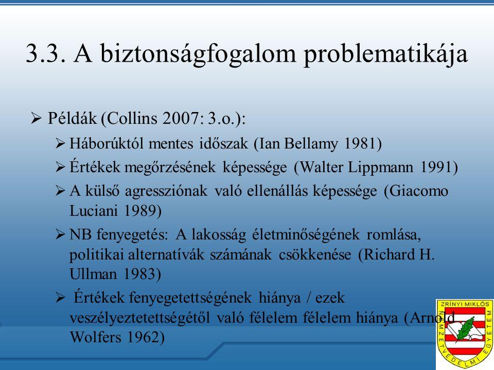 3.3. A biztonságfogalom problematikája  Példák (Collins 2007: 3.o.):  Háborúktól mentes időszak (Ian Bellamy 1981)  Értékek megőrzésének képessége