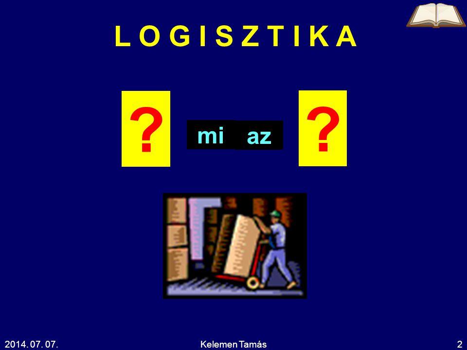 2014. 07. 07.Kelemen Tamás2 L O G I S Z T I K A ? mi az ?
