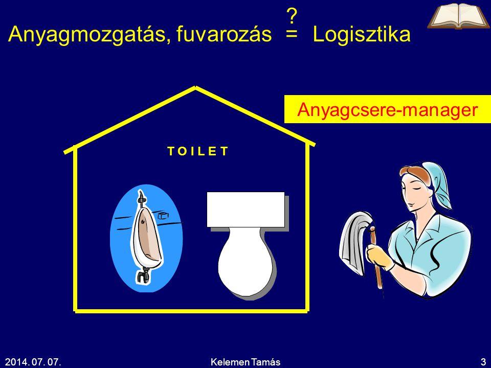 2014. 07. 07.Kelemen Tamás3 T O I L E T Anyagmozgatás, fuvarozásLogisztika= ? Anyagcsere-manager