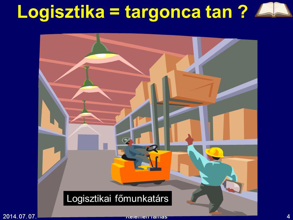 2014. 07. 07.Kelemen Tamás4 Logisztika = targonca tan ? Logisztikai főmunkatárs