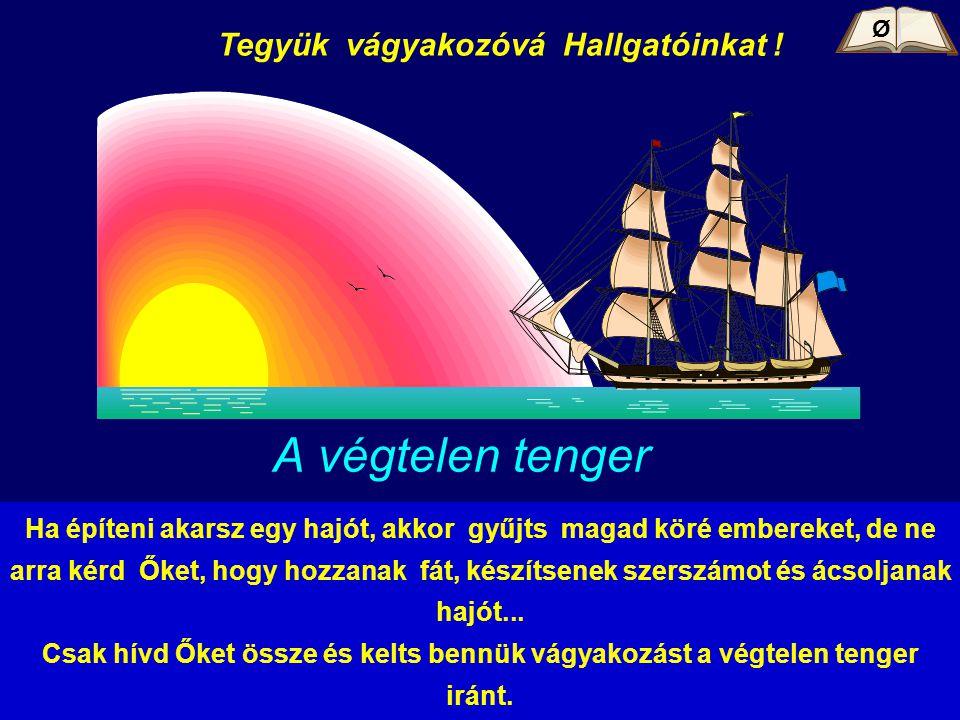 2014. 07. 07.Kelemen Tamás44 A végtelen tenger Tegyük vágyakozóvá Hallgatóinkat ! Ha építeni akarsz egy hajót, akkor gyűjts magad köré embereket, de n
