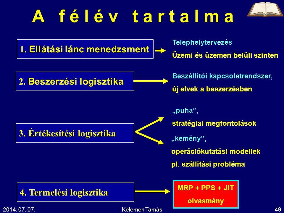 """2014. 07. 07.Kelemen Tamás49 A f é l é v t a r t a l m a 3. Értékesítési logisztika 4. Termelési logisztika 2. Beszerzési logisztika """"puha"""", stratégia"""