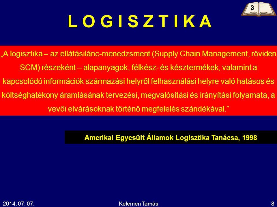 """2014. 07. 07.Kelemen Tamás8 L O G I S Z T I K A """"A logisztika – az ellátásilánc-menedzsment (Supply Chain Management, röviden SCM) részeként – alapany"""