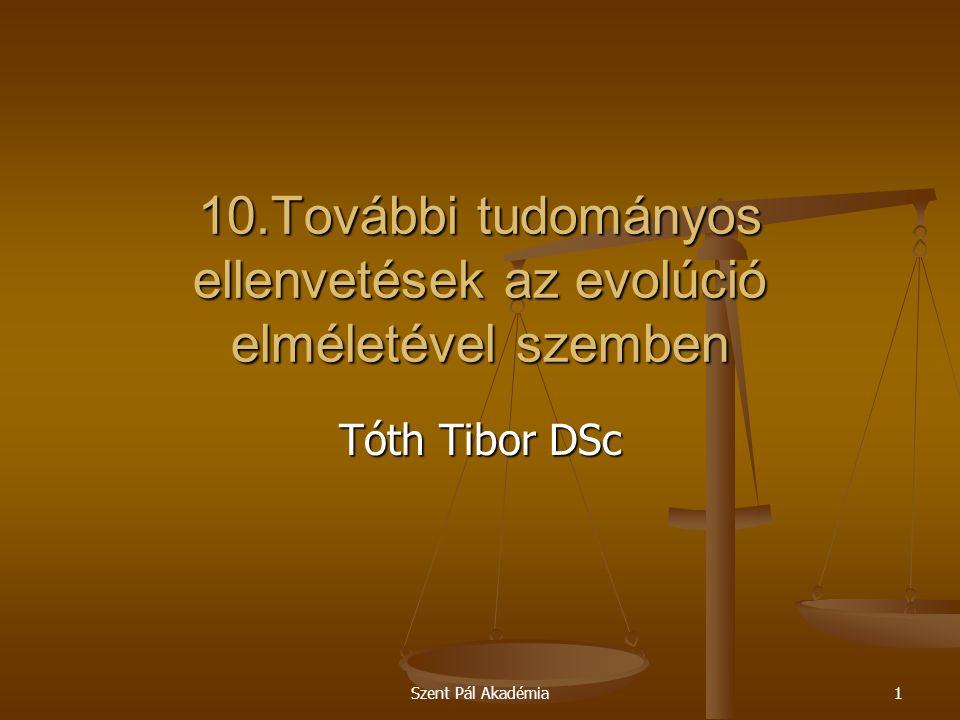 Szent Pál Akadémia1 10.További tudományos ellenvetések az evolúció elméletével szemben Tóth Tibor DSc