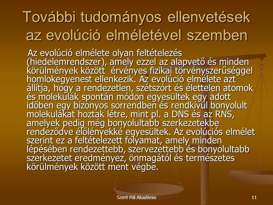 Szent Pál Akadémia11 További tudományos ellenvetések az evolúció elméletével szemben Az evolúció elmélete olyan feltételezés (hiedelemrendszer), amely