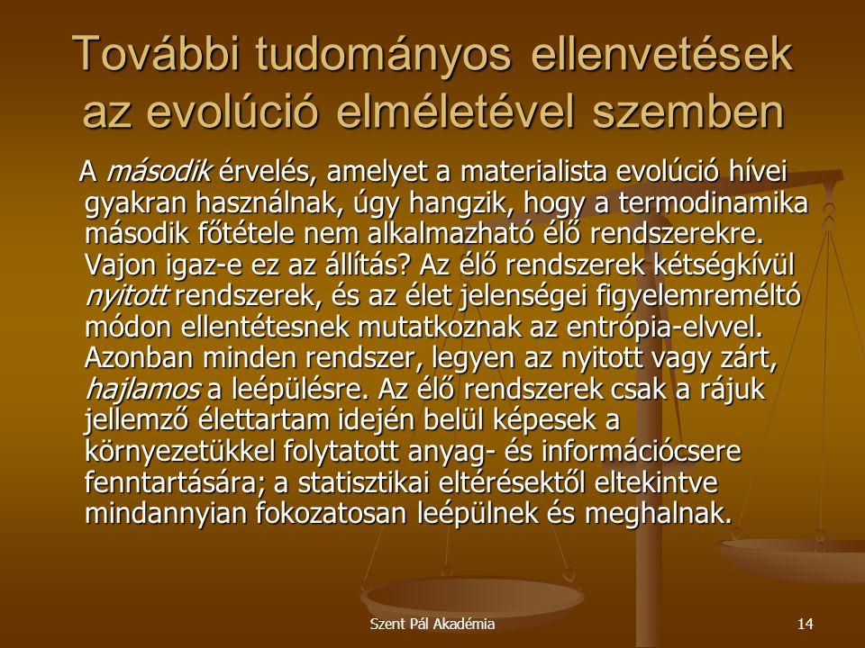 Szent Pál Akadémia14 További tudományos ellenvetések az evolúció elméletével szemben A második érvelés, amelyet a materialista evolúció hívei gyakran