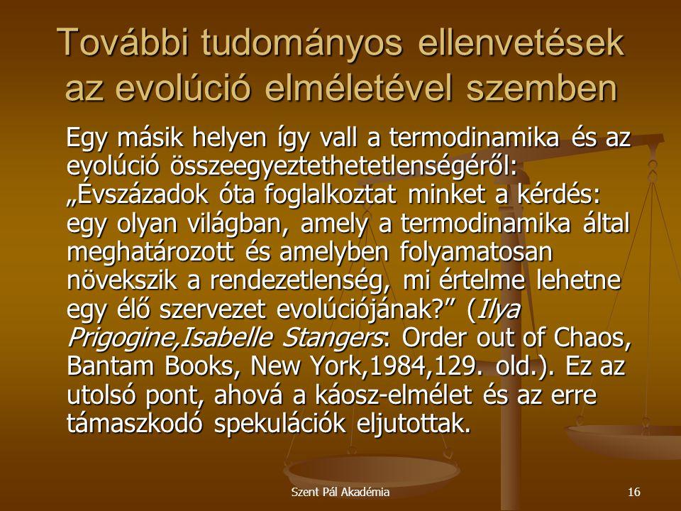Szent Pál Akadémia16 További tudományos ellenvetések az evolúció elméletével szemben Egy másik helyen így vall a termodinamika és az evolúció összeegy
