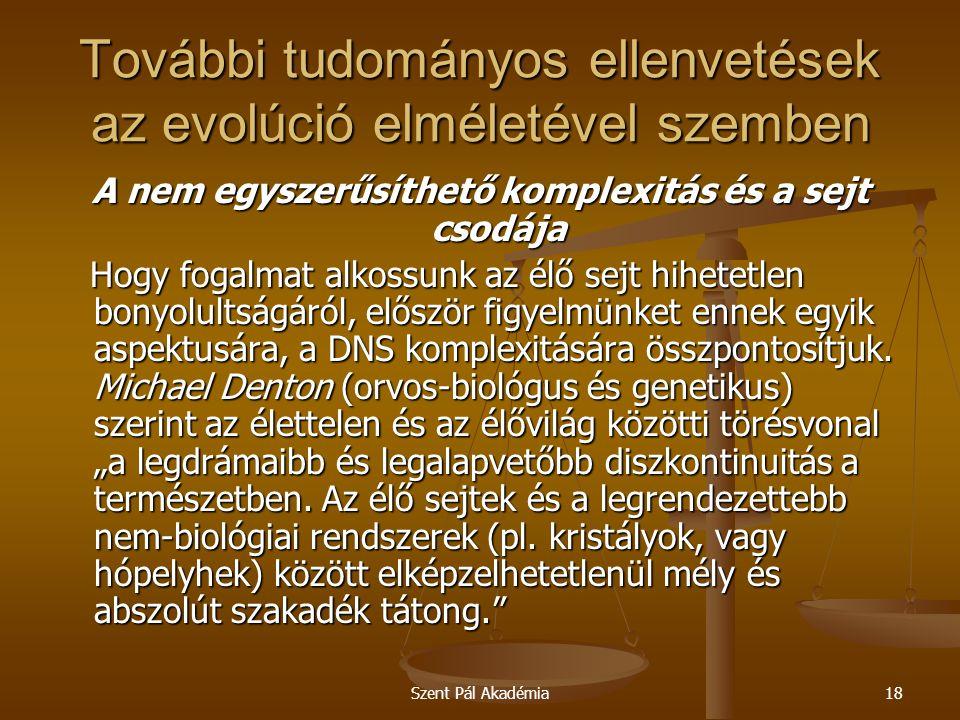 Szent Pál Akadémia18 További tudományos ellenvetések az evolúció elméletével szemben A nem egyszerűsíthető komplexitás és a sejt csodája Hogy fogalmat