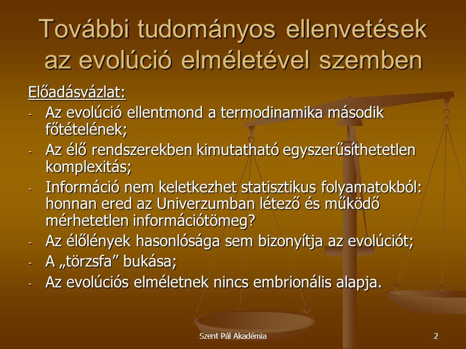Szent Pál Akadémia2 További tudományos ellenvetések az evolúció elméletével szemben Előadásvázlat: - Az evolúció ellentmond a termodinamika második fő