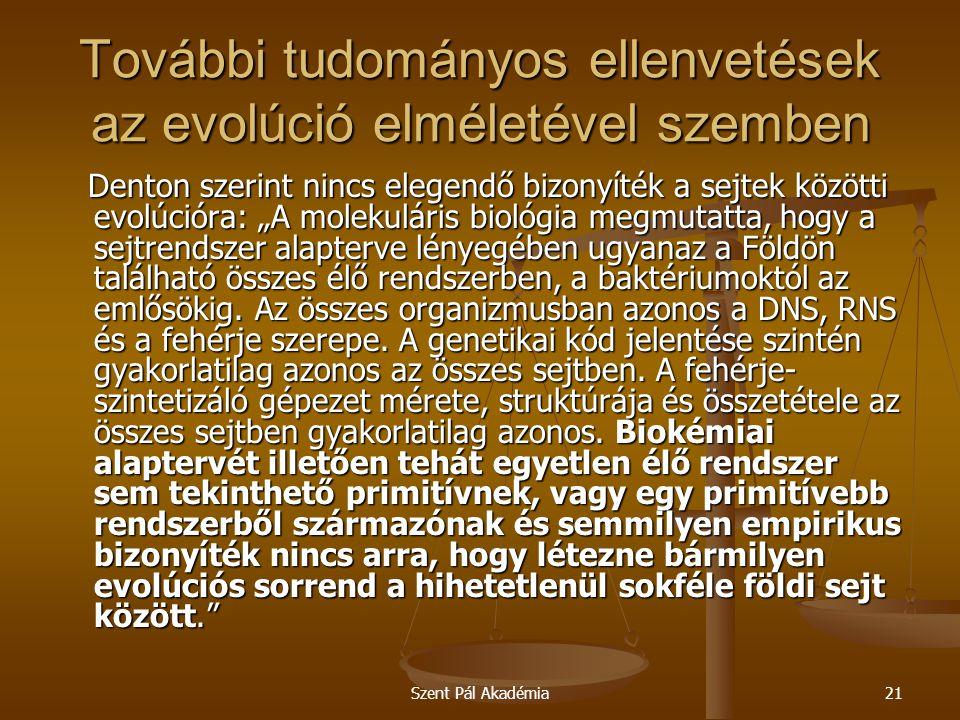 Szent Pál Akadémia21 További tudományos ellenvetések az evolúció elméletével szemben Denton szerint nincs elegendő bizonyíték a sejtek közötti evolúci