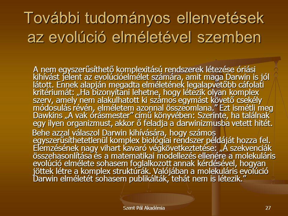 Szent Pál Akadémia27 További tudományos ellenvetések az evolúció elméletével szemben A nem egyszerűsíthető komplexitású rendszerek létezése óriási kih
