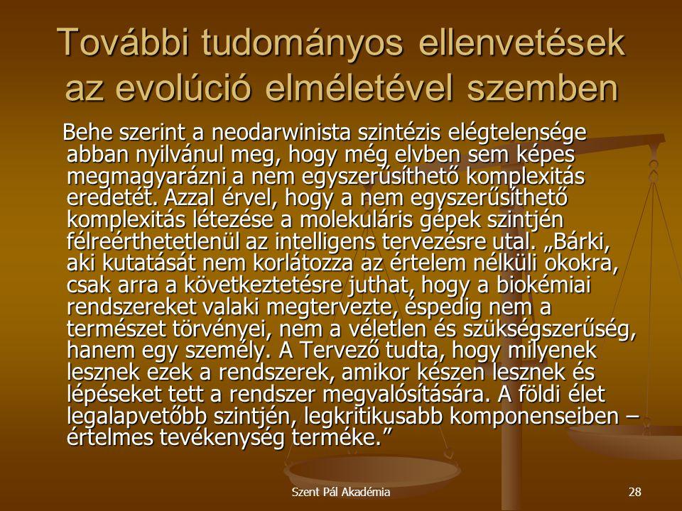 Szent Pál Akadémia28 További tudományos ellenvetések az evolúció elméletével szemben Behe szerint a neodarwinista szintézis elégtelensége abban nyilvá