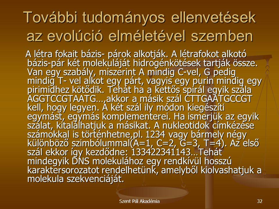 Szent Pál Akadémia32 További tudományos ellenvetések az evolúció elméletével szemben A létra fokait bázis- párok alkotják. A létrafokot alkotó bázis-p