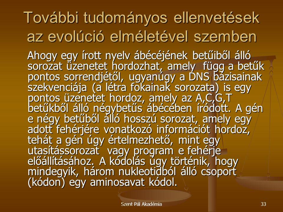 Szent Pál Akadémia33 További tudományos ellenvetések az evolúció elméletével szemben Ahogy egy írott nyelv ábécéjének betűiből álló sorozat üzenetet h