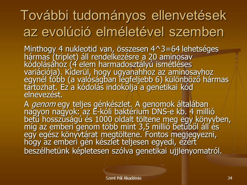 Szent Pál Akadémia34 További tudományos ellenvetések az evolúció elméletével szemben Minthogy 4 nukleotid van, összesen 4^3=64 lehetséges hármas (trip
