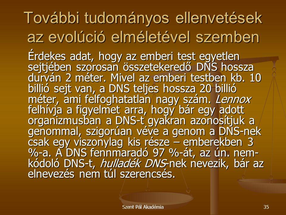 Szent Pál Akadémia35 További tudományos ellenvetések az evolúció elméletével szemben Érdekes adat, hogy az emberi test egyetlen sejtjében szorosan öss