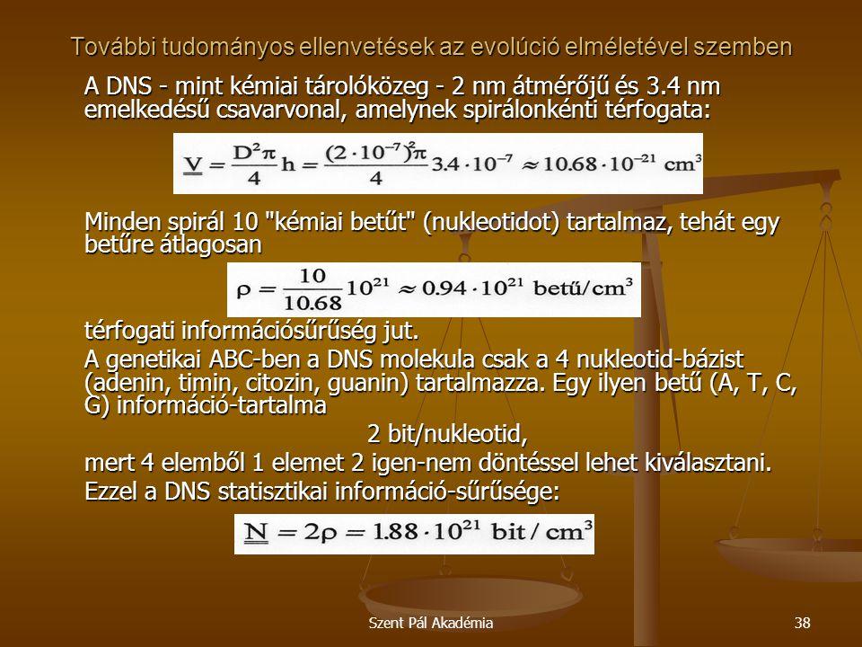 Szent Pál Akadémia38 További tudományos ellenvetések az evolúció elméletével szemben A DNS - mint kémiai tárolóközeg - 2 nm átmérőjű és 3.4 nm emelked