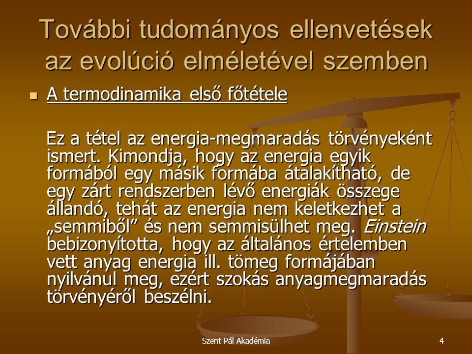 Szent Pál Akadémia4 További tudományos ellenvetések az evolúció elméletével szemben A termodinamika első főtétele A termodinamika első főtétele Ez a t