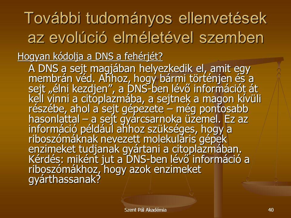 Szent Pál Akadémia40 További tudományos ellenvetések az evolúció elméletével szemben Hogyan kódolja a DNS a fehérjét? A DNS a sejt magjában helyezkedi