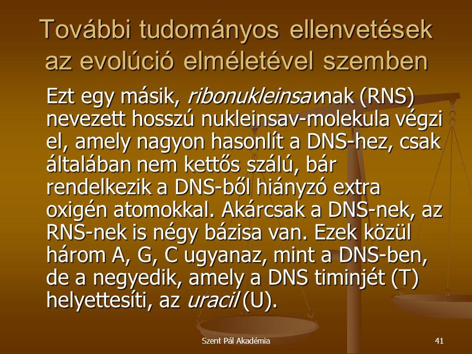Szent Pál Akadémia41 További tudományos ellenvetések az evolúció elméletével szemben Ezt egy másik, ribonukleinsavnak (RNS) nevezett hosszú nukleinsav