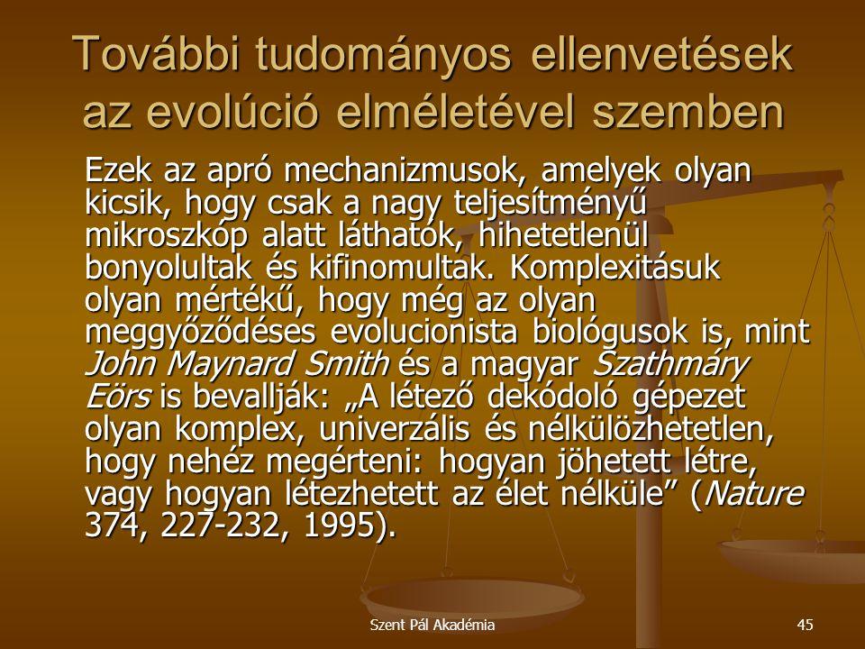 Szent Pál Akadémia45 További tudományos ellenvetések az evolúció elméletével szemben Ezek az apró mechanizmusok, amelyek olyan kicsik, hogy csak a nag