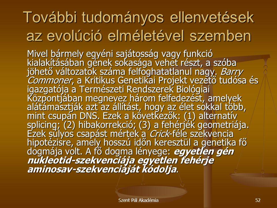 Szent Pál Akadémia52 További tudományos ellenvetések az evolúció elméletével szemben Mivel bármely egyéni sajátosság vagy funkció kialakításában gének