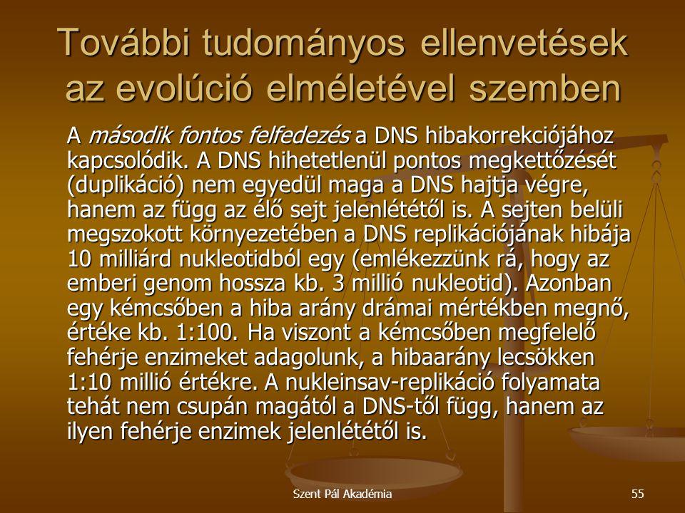 Szent Pál Akadémia55 További tudományos ellenvetések az evolúció elméletével szemben A második fontos felfedezés a DNS hibakorrekciójához kapcsolódik.