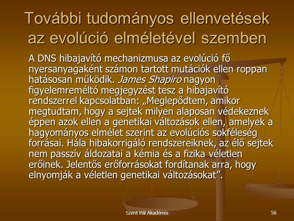 Szent Pál Akadémia56 További tudományos ellenvetések az evolúció elméletével szemben A DNS hibajavító mechanizmusa az evolúció fő nyersanyagaként szám