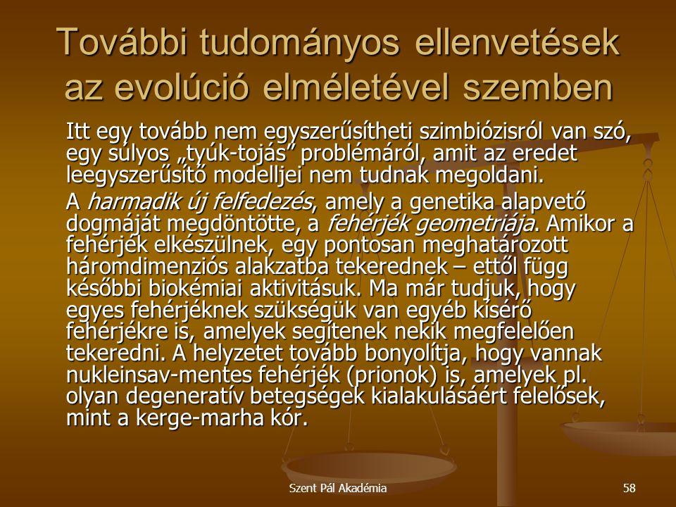 Szent Pál Akadémia58 További tudományos ellenvetések az evolúció elméletével szemben Itt egy tovább nem egyszerűsítheti szimbiózisról van szó, egy súl