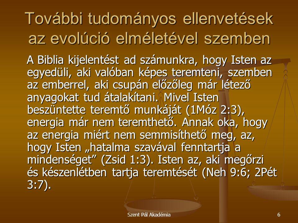 Szent Pál Akadémia6 További tudományos ellenvetések az evolúció elméletével szemben A Biblia kijelentést ad számunkra, hogy Isten az egyedüli, aki val