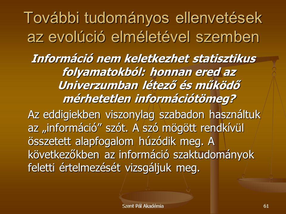 Szent Pál Akadémia61 További tudományos ellenvetések az evolúció elméletével szemben Információ nem keletkezhet statisztikus folyamatokból: honnan ere