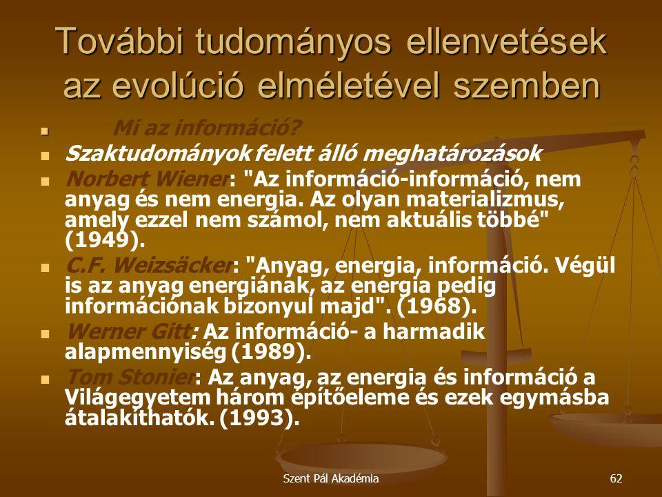 Szent Pál Akadémia62 További tudományos ellenvetések az evolúció elméletével szemben Mi az információ? Szaktudományok felett álló meghatározások Norbe