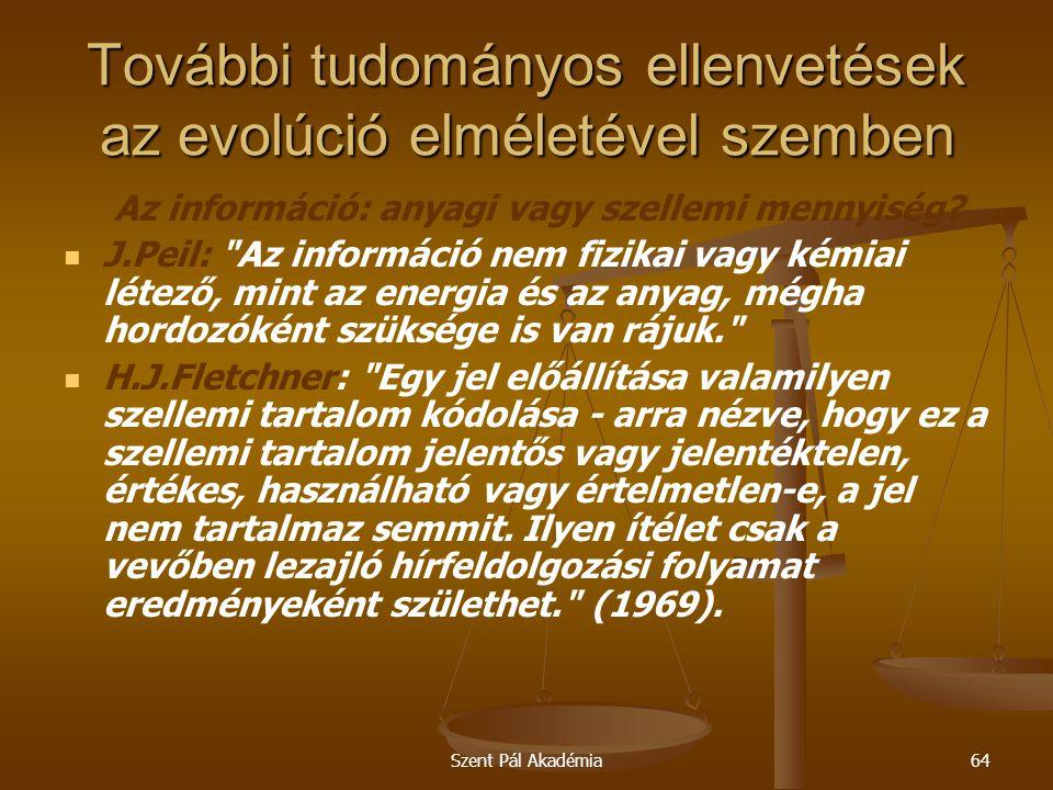 Szent Pál Akadémia64 További tudományos ellenvetések az evolúció elméletével szemben Az információ: anyagi vagy szellemi mennyiség? J.Peil: