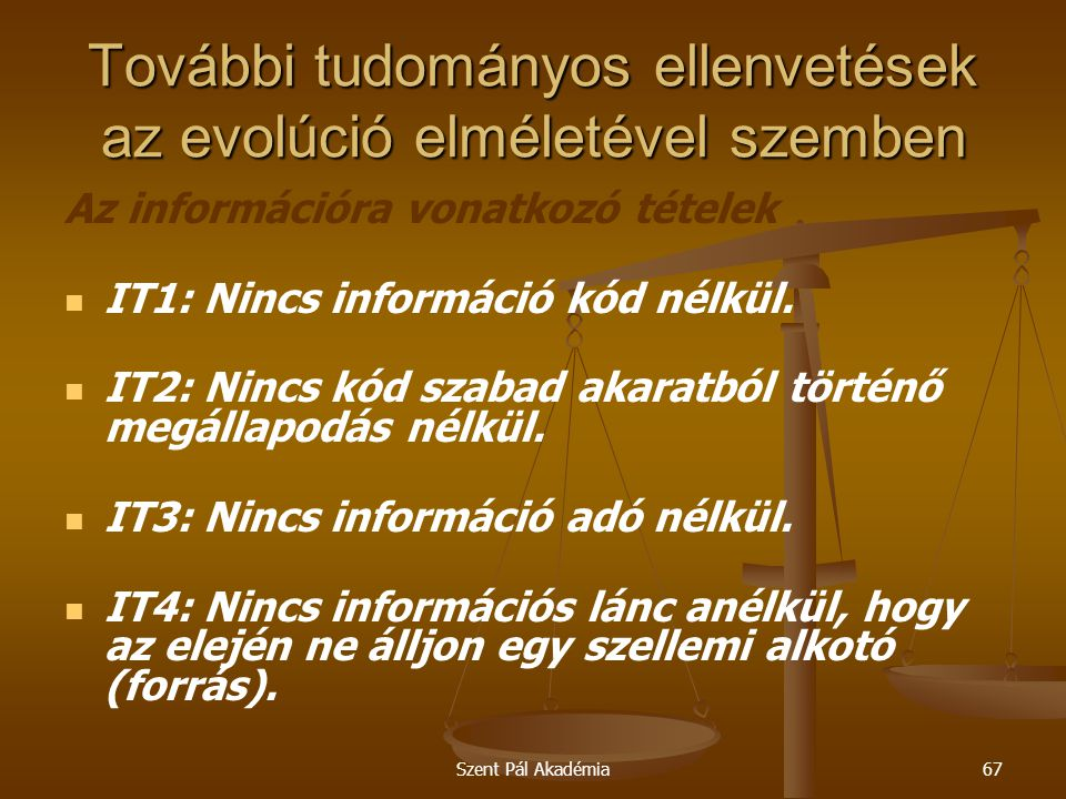 Szent Pál Akadémia67 További tudományos ellenvetések az evolúció elméletével szemben Az információra vonatkozó tételek IT1: Nincs információ kód nélkü