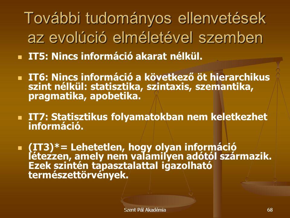 Szent Pál Akadémia68 További tudományos ellenvetések az evolúció elméletével szemben IT5: Nincs információ akarat nélkül. IT6: Nincs információ a köve