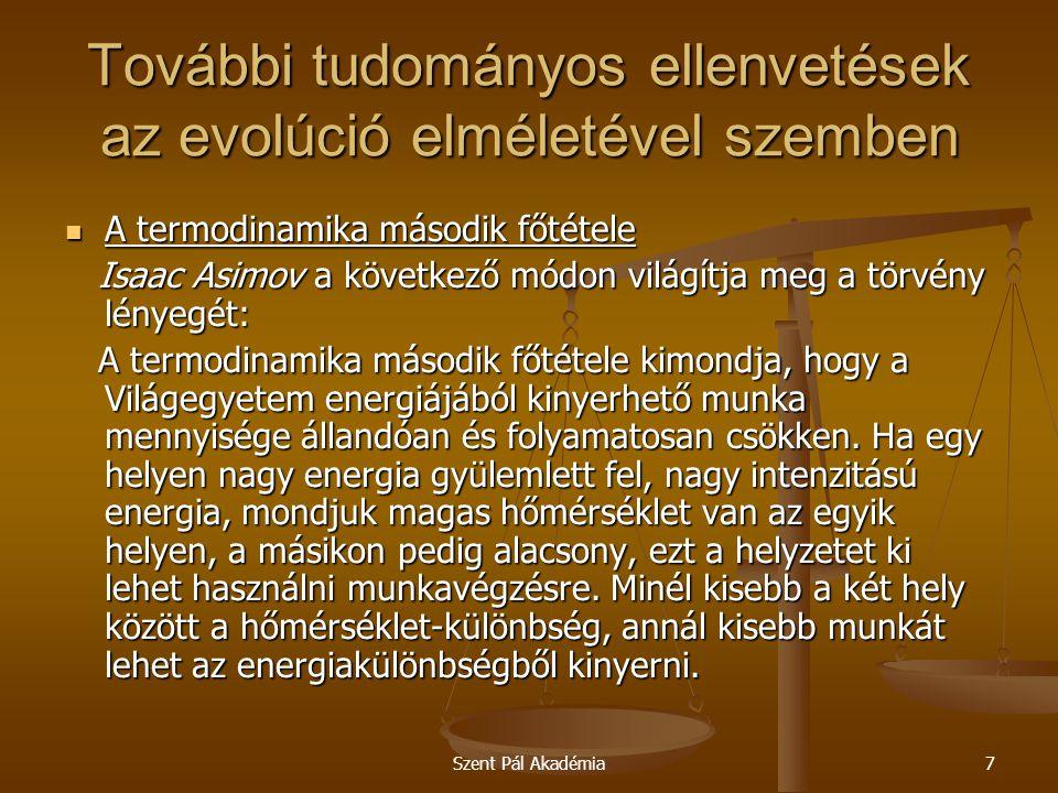 Szent Pál Akadémia7 További tudományos ellenvetések az evolúció elméletével szemben A termodinamika második főtétele A termodinamika második főtétele