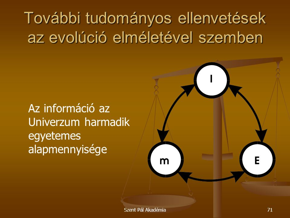 Szent Pál Akadémia71 További tudományos ellenvetések az evolúció elméletével szemben Az információ az Univerzum harmadik egyetemes alapmennyisége
