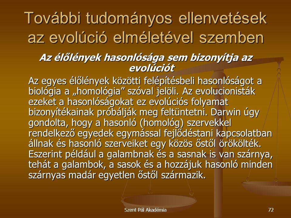 Szent Pál Akadémia72 További tudományos ellenvetések az evolúció elméletével szemben Az élőlények hasonlósága sem bizonyítja az evolúciót Az egyes élő