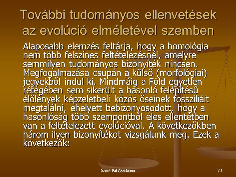 Szent Pál Akadémia73 További tudományos ellenvetések az evolúció elméletével szemben Alaposabb elemzés feltárja, hogy a homológia nem több felszínes f