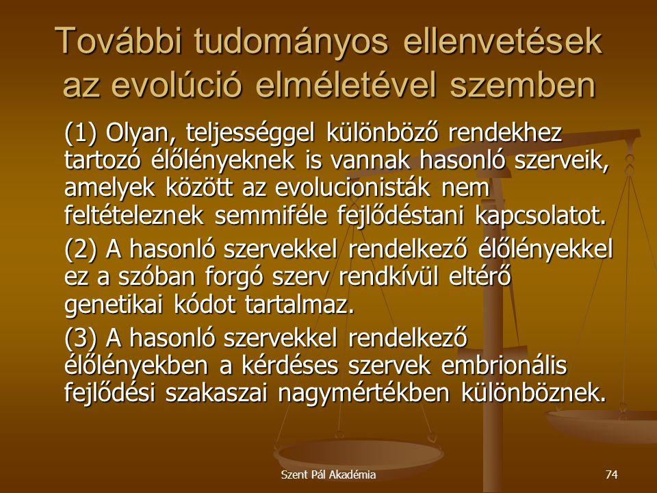 Szent Pál Akadémia74 További tudományos ellenvetések az evolúció elméletével szemben (1) Olyan, teljességgel különböző rendekhez tartozó élőlényeknek