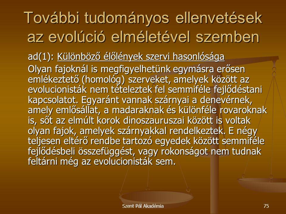Szent Pál Akadémia75 További tudományos ellenvetések az evolúció elméletével szemben ad(1): Különböző élőlények szervi hasonlósága Olyan fajoknál is m