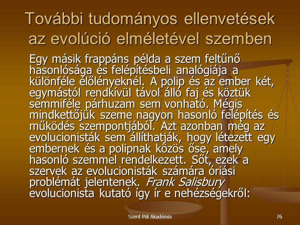 Szent Pál Akadémia76 További tudományos ellenvetések az evolúció elméletével szemben Egy másik frappáns példa a szem feltűnő hasonlósága és felépítésb