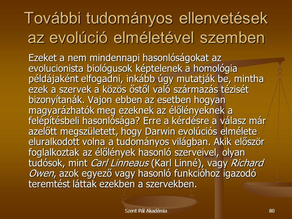 Szent Pál Akadémia80 További tudományos ellenvetések az evolúció elméletével szemben Ezeket a nem mindennapi hasonlóságokat az evolucionista biológuso