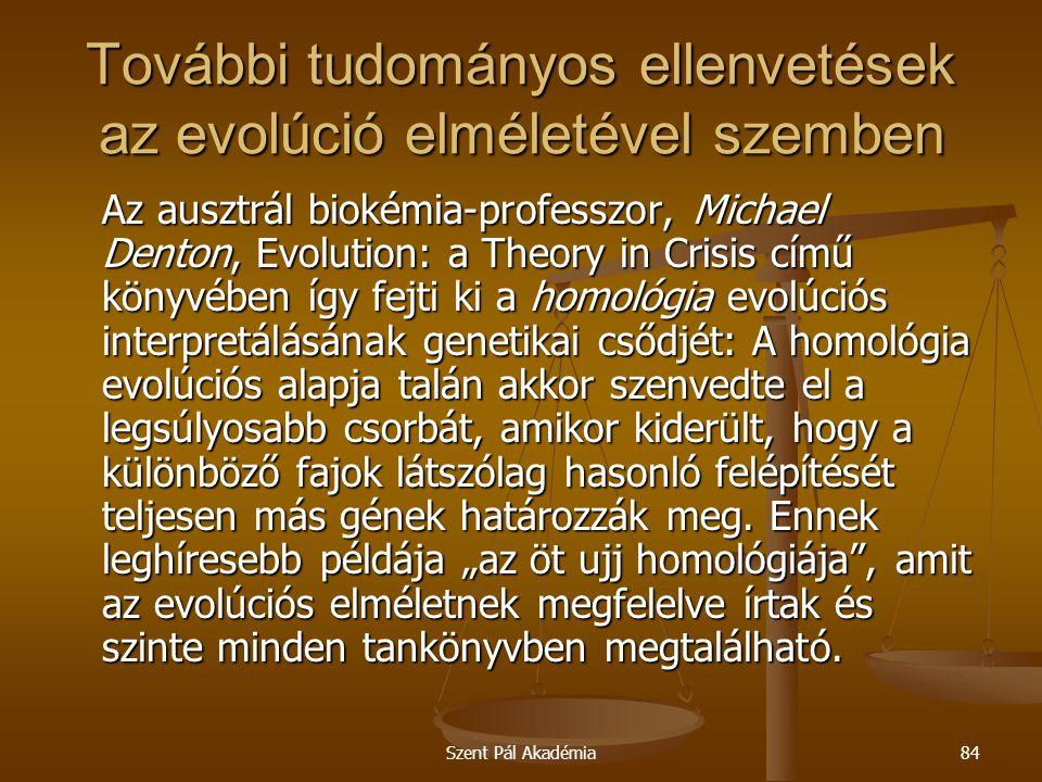 Szent Pál Akadémia84 További tudományos ellenvetések az evolúció elméletével szemben Az ausztrál biokémia-professzor, Michael Denton, Evolution: a The