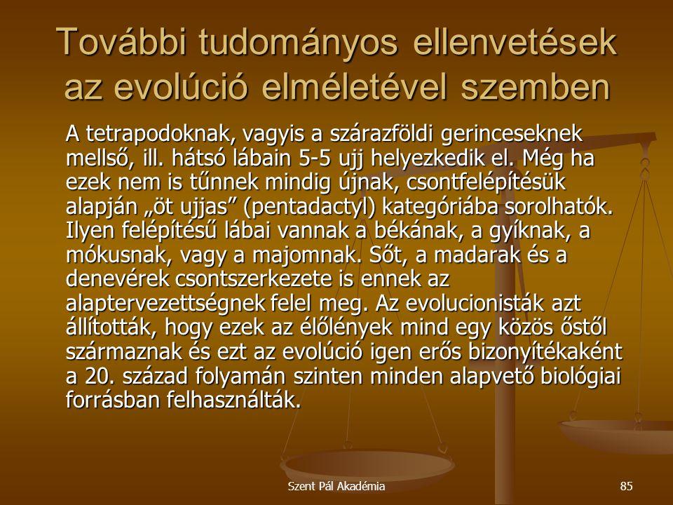 Szent Pál Akadémia85 További tudományos ellenvetések az evolúció elméletével szemben A tetrapodoknak, vagyis a szárazföldi gerinceseknek mellső, ill.