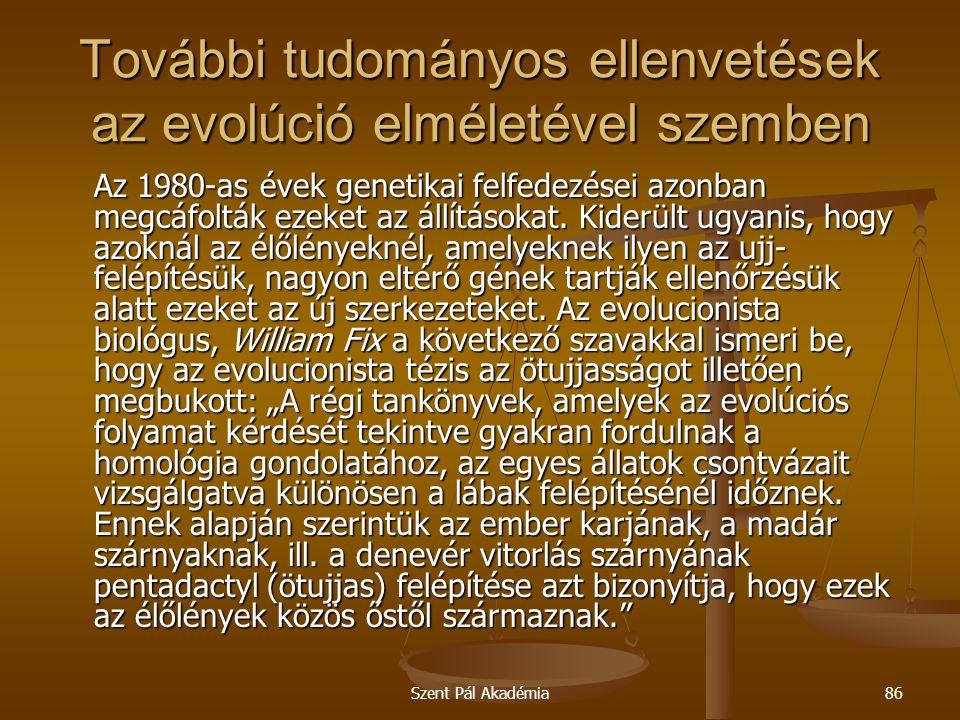 Szent Pál Akadémia86 További tudományos ellenvetések az evolúció elméletével szemben Az 1980-as évek genetikai felfedezései azonban megcáfolták ezeket