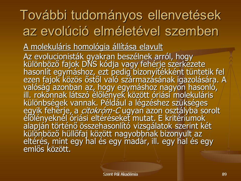 Szent Pál Akadémia89 További tudományos ellenvetések az evolúció elméletével szemben A molekuláris homológia állítása elavult Az evolucionisták gyakra
