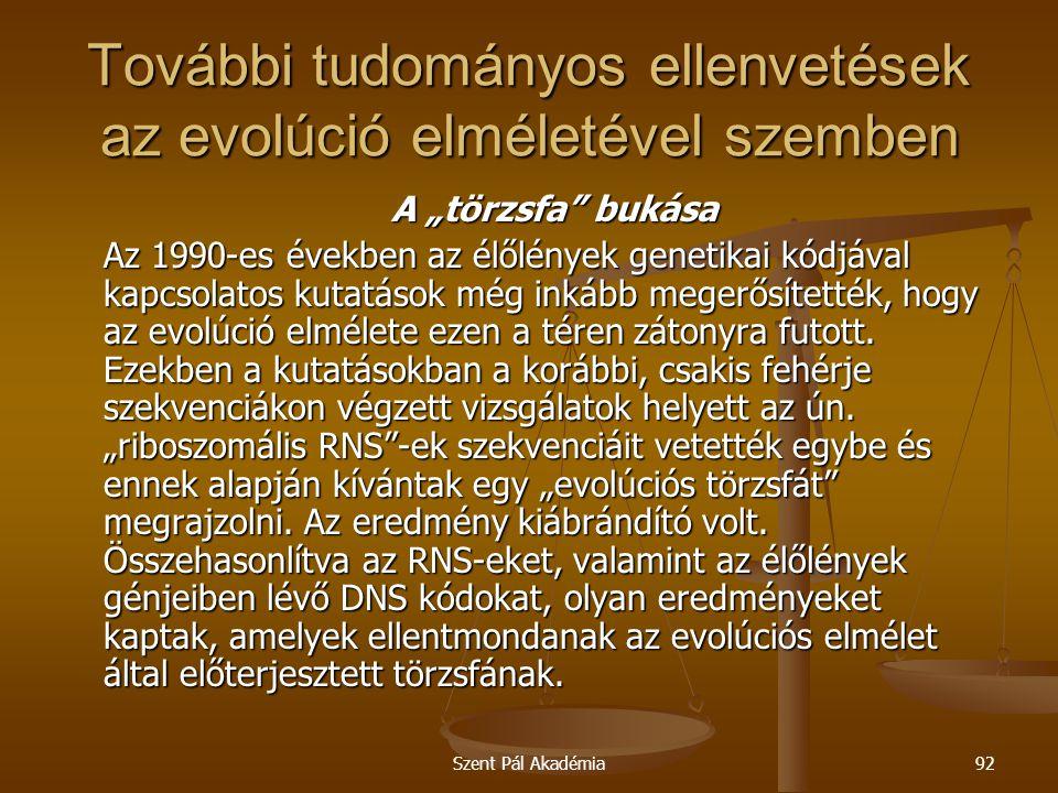 """Szent Pál Akadémia92 További tudományos ellenvetések az evolúció elméletével szemben A """"törzsfa"""" bukása A """"törzsfa"""" bukása Az 1990-es években az élőlé"""