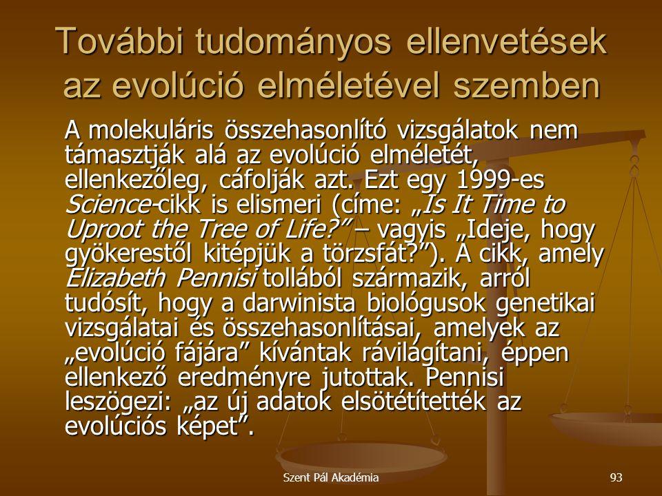 Szent Pál Akadémia93 További tudományos ellenvetések az evolúció elméletével szemben A molekuláris összehasonlító vizsgálatok nem támasztják alá az ev