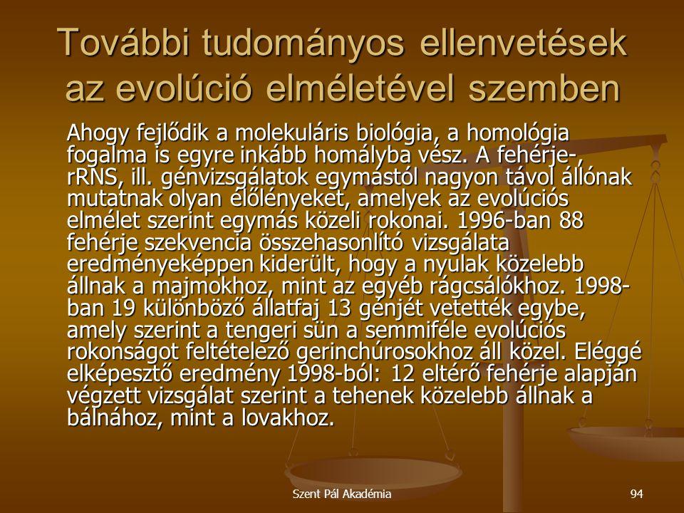 Szent Pál Akadémia94 További tudományos ellenvetések az evolúció elméletével szemben Ahogy fejlődik a molekuláris biológia, a homológia fogalma is egy